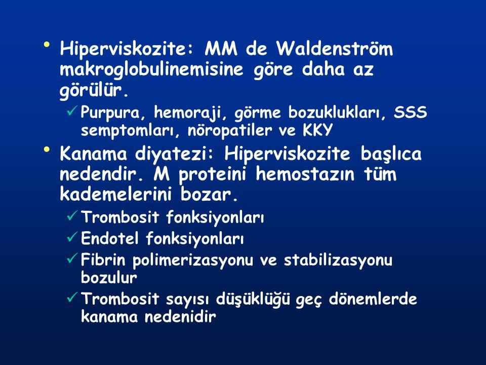 Hiperviskozite: MM de Waldenström makroglobulinemisine göre daha az görülür.