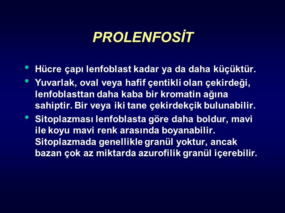 PROLENFOSİT Hücre çapı lenfoblast kadar ya da daha küçüktür.