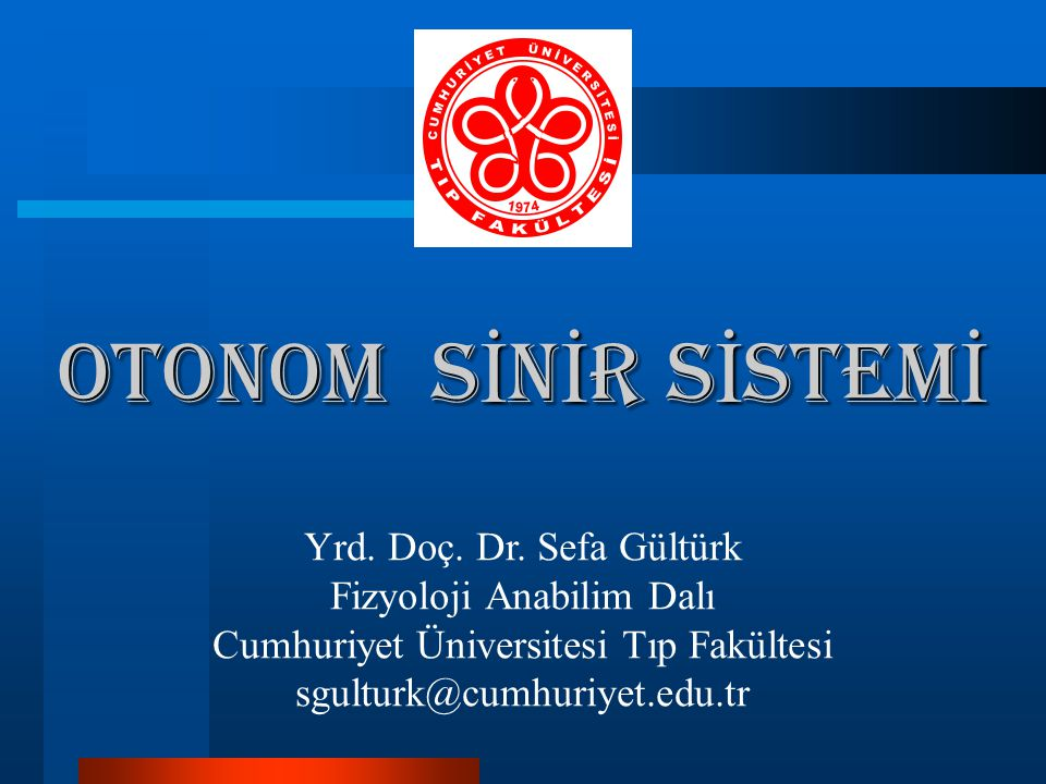 OTONOM SİNİR SİSTEMİ Yrd. Doç. Dr. Sefa Gültürk