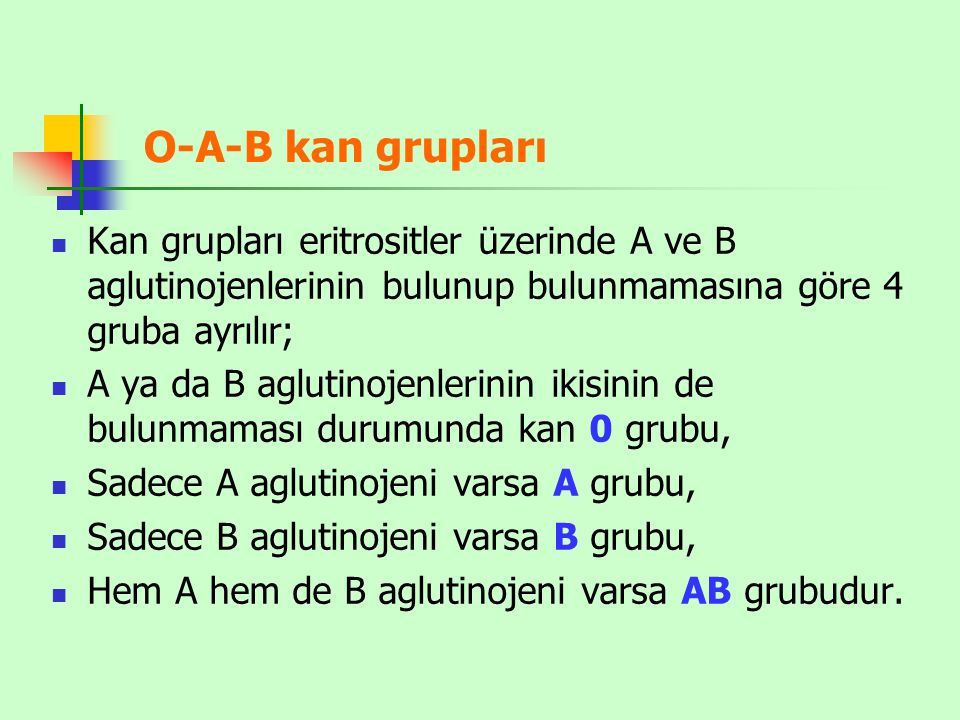 O-A-B kan grupları Kan grupları eritrositler üzerinde A ve B aglutinojenlerinin bulunup bulunmamasına göre 4 gruba ayrılır;