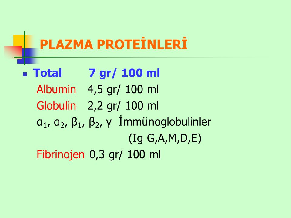 PLAZMA PROTEİNLERİ Total 7 gr/ 100 ml Albumin 4,5 gr/ 100 ml