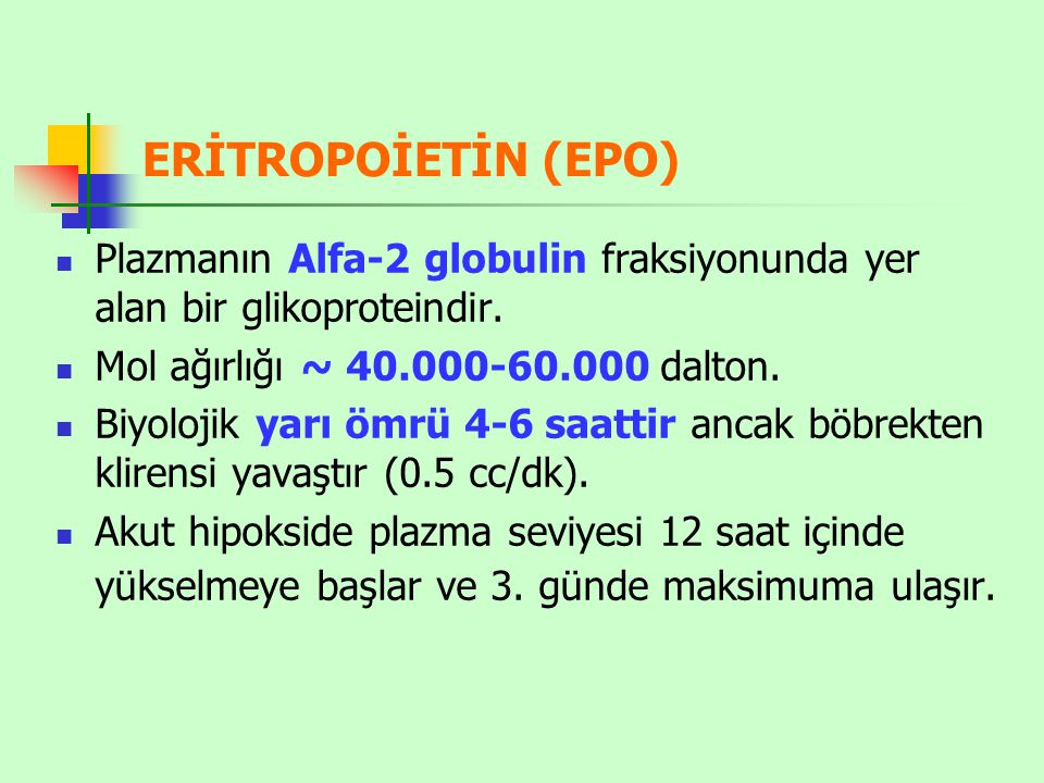 ERİTROPOİETİN (EPO) Plazmanın Alfa-2 globulin fraksiyonunda yer alan bir glikoproteindir. Mol ağırlığı ~ 40.000-60.000 dalton.