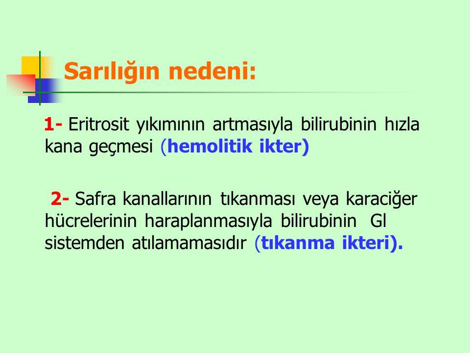 Sarılığın nedeni: 1- Eritrosit yıkımının artmasıyla bilirubinin hızla kana geçmesi (hemolitik ikter)