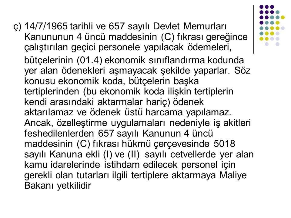 ç) 14/7/1965 tarihli ve 657 sayılı Devlet Memurları Kanununun 4 üncü maddesinin (C) fıkrası gereğince çalıştırılan geçici personele yapılacak ödemeleri,