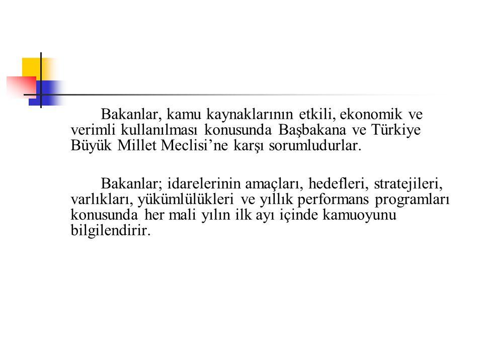 Bakanlar, kamu kaynaklarının etkili, ekonomik ve verimli kullanılması konusunda Başbakana ve Türkiye Büyük Millet Meclisi'ne karşı sorumludurlar.