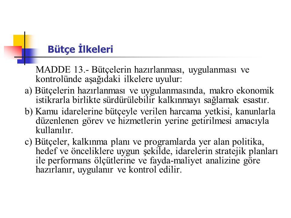 Bütçe İlkeleri MADDE 13.- Bütçelerin hazırlanması, uygulanması ve kontrolünde aşağıdaki ilkelere uyulur: