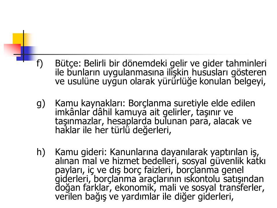 f) Bütçe: Belirli bir dönemdeki gelir ve gider tahminleri ile bunların uygulanmasına ilişkin hususları gösteren ve usulüne uygun olarak yürürlüğe konulan belgeyi,