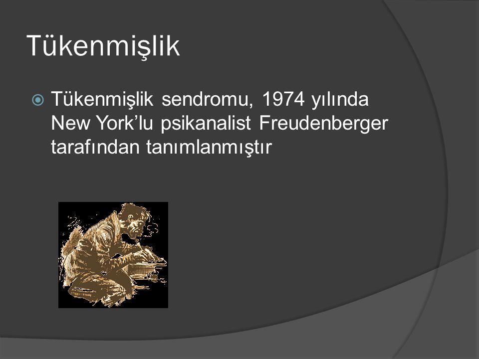 Tükenmişlik Tükenmişlik sendromu, 1974 yılında New York'lu psikanalist Freudenberger tarafından tanımlanmıştır.