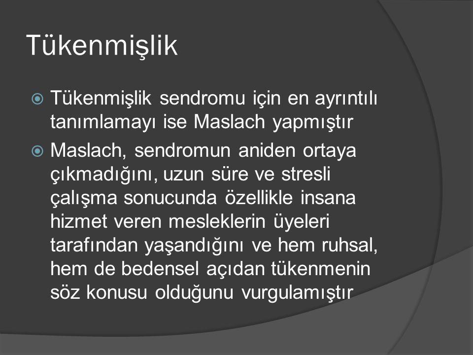 Tükenmişlik Tükenmişlik sendromu için en ayrıntılı tanımlamayı ise Maslach yapmıştır.