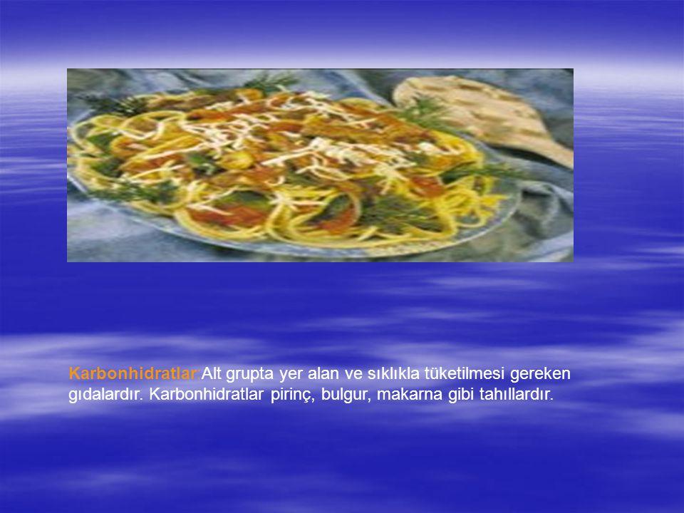 Karbonhidratlar:Alt grupta yer alan ve sıklıkla tüketilmesi gereken gıdalardır.