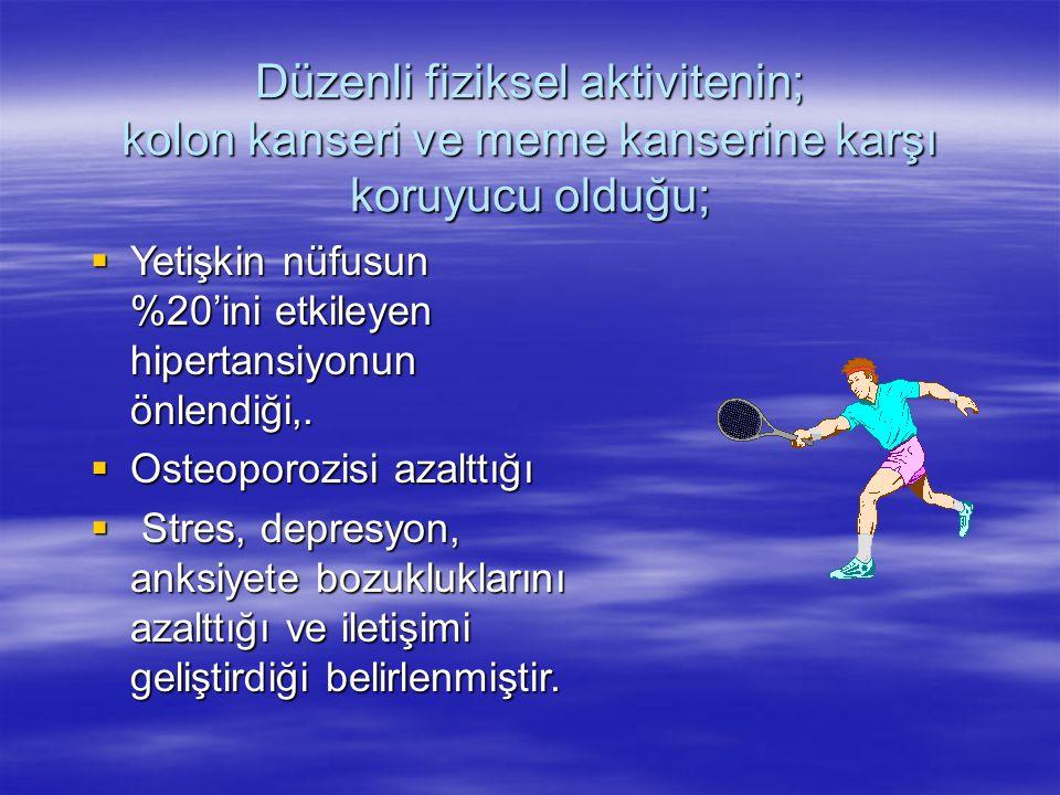 Düzenli fiziksel aktivitenin; kolon kanseri ve meme kanserine karşı koruyucu olduğu;