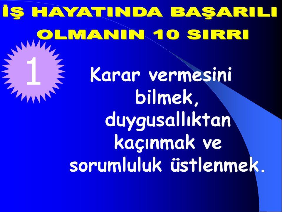 İŞ HAYATINDA BAŞARILI OLMANIN 10 SIRRI. 1.