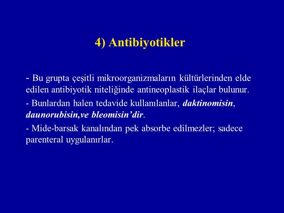 4) Antibiyotikler - Bu grupta çeşitli mikroorganizmaların kültürlerinden elde edilen antibiyotik niteliğinde antineoplastik ilaçlar bulunur.