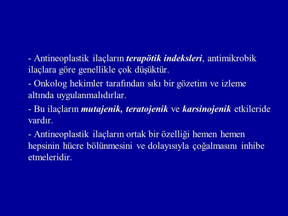 - Antineoplastik ilaçların terapötik indeksleri, antimikrobik ilaçlara göre genellikle çok düşüktür.