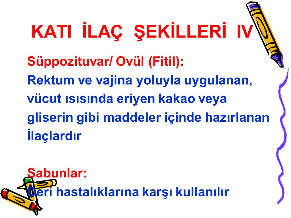 KATI İLAÇ ŞEKİLLERİ IV Süppozituvar/ Ovül (Fitil):