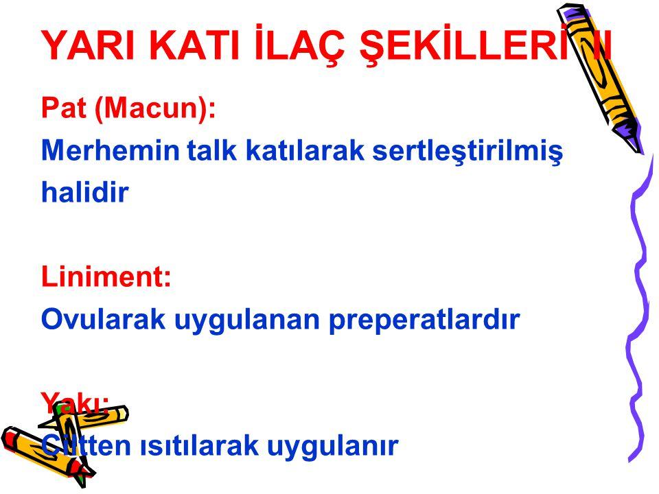 YARI KATI İLAÇ ŞEKİLLERİ II
