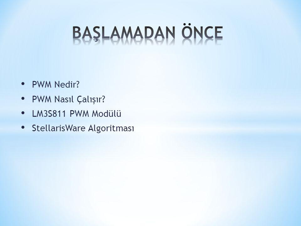 BAŞLAMADAN ÖNCE PWM Nedir PWM Nasıl Çalışır LM3S811 PWM Modülü