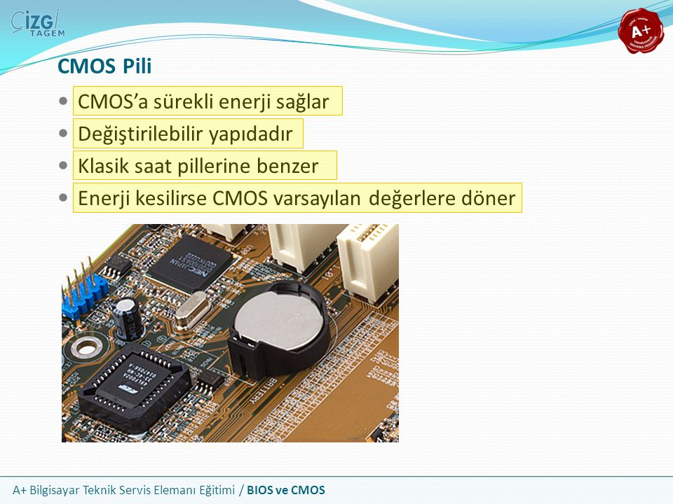 CMOS Pili CMOS'a sürekli enerji sağlar Değiştirilebilir yapıdadır