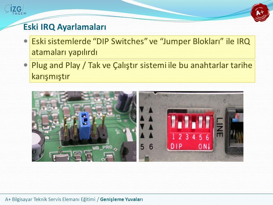 Eski IRQ Ayarlamaları Eski sistemlerde DIP Switches ve Jumper Blokları ile IRQ atamaları yapılırdı.