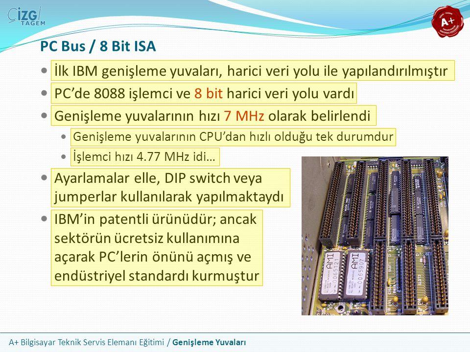 PC Bus / 8 Bit ISA İlk IBM genişleme yuvaları, harici veri yolu ile yapılandırılmıştır. PC'de 8088 işlemci ve 8 bit harici veri yolu vardı.