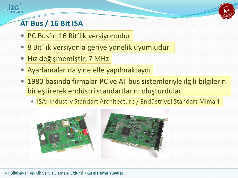 AT Bus / 16 Bit ISA PC Bus'ın 16 Bit'lik versiyonudur