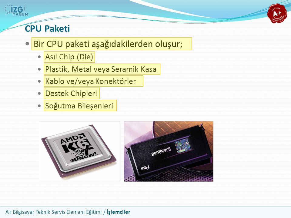 CPU Paketi Bir CPU paketi aşağıdakilerden oluşur; Asıl Chip (Die)
