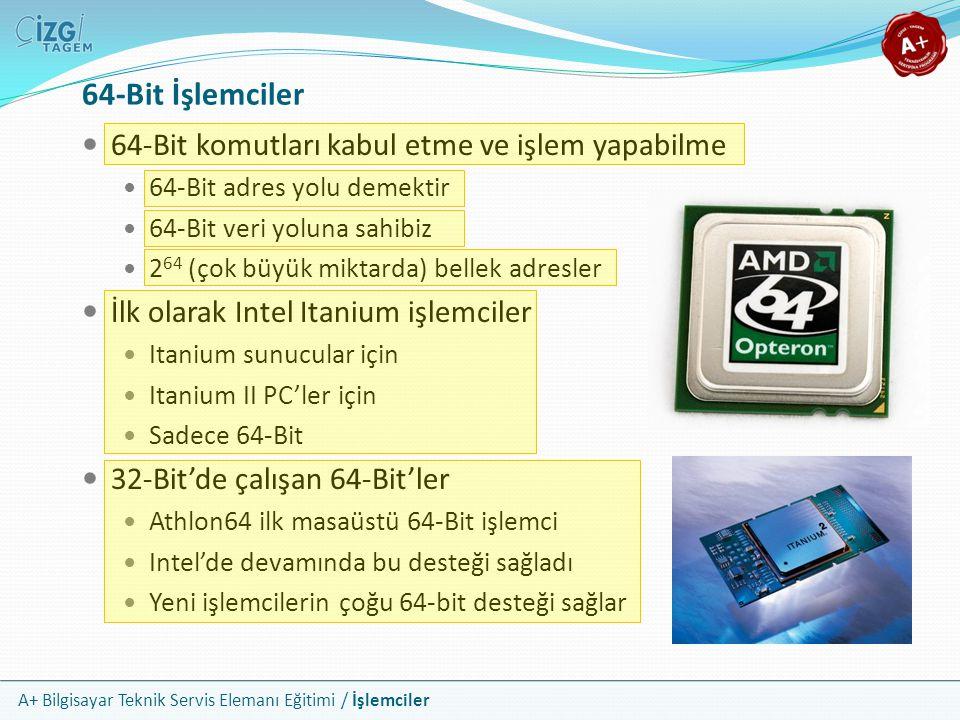 64-Bit İşlemciler 64-Bit komutları kabul etme ve işlem yapabilme