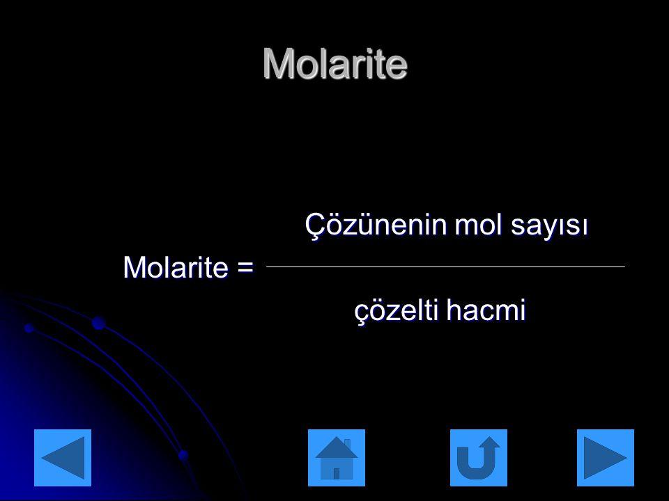 Molarite Çözünenin mol sayısı Molarite = çözelti hacmi