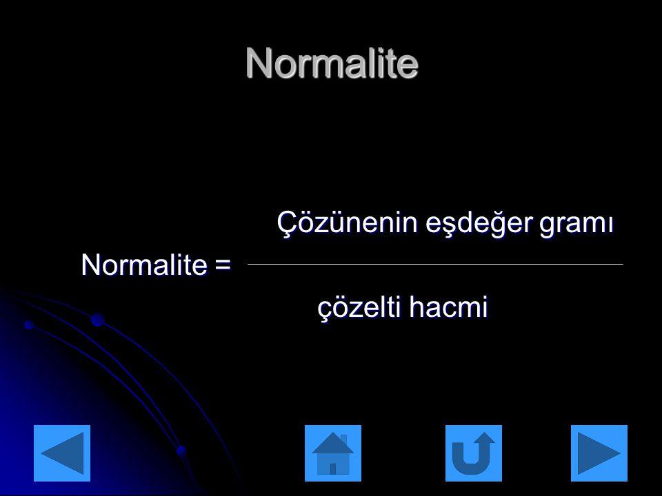 Normalite Çözünenin eşdeğer gramı Normalite = çözelti hacmi
