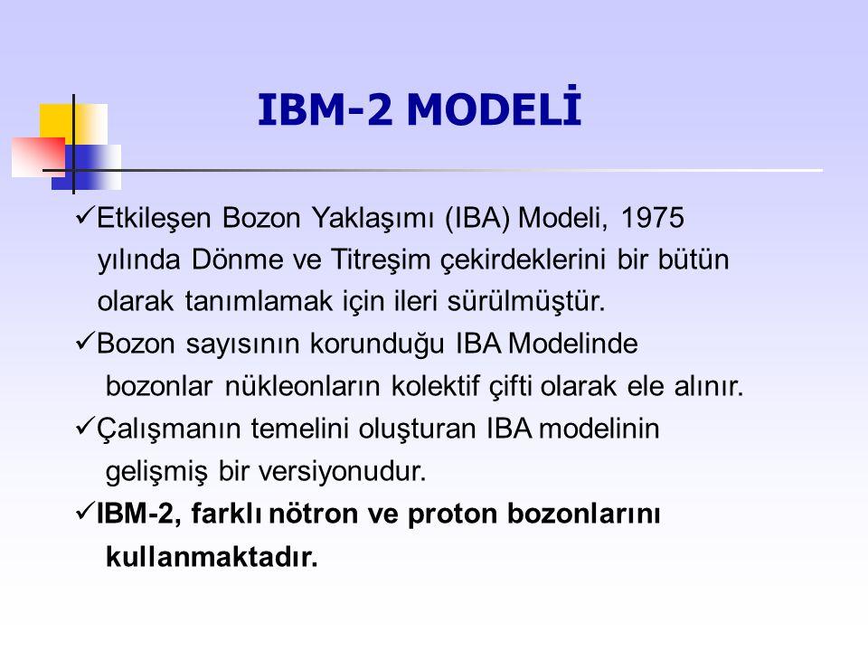 IBM-2 MODELİ Etkileşen Bozon Yaklaşımı (IBA) Modeli, 1975