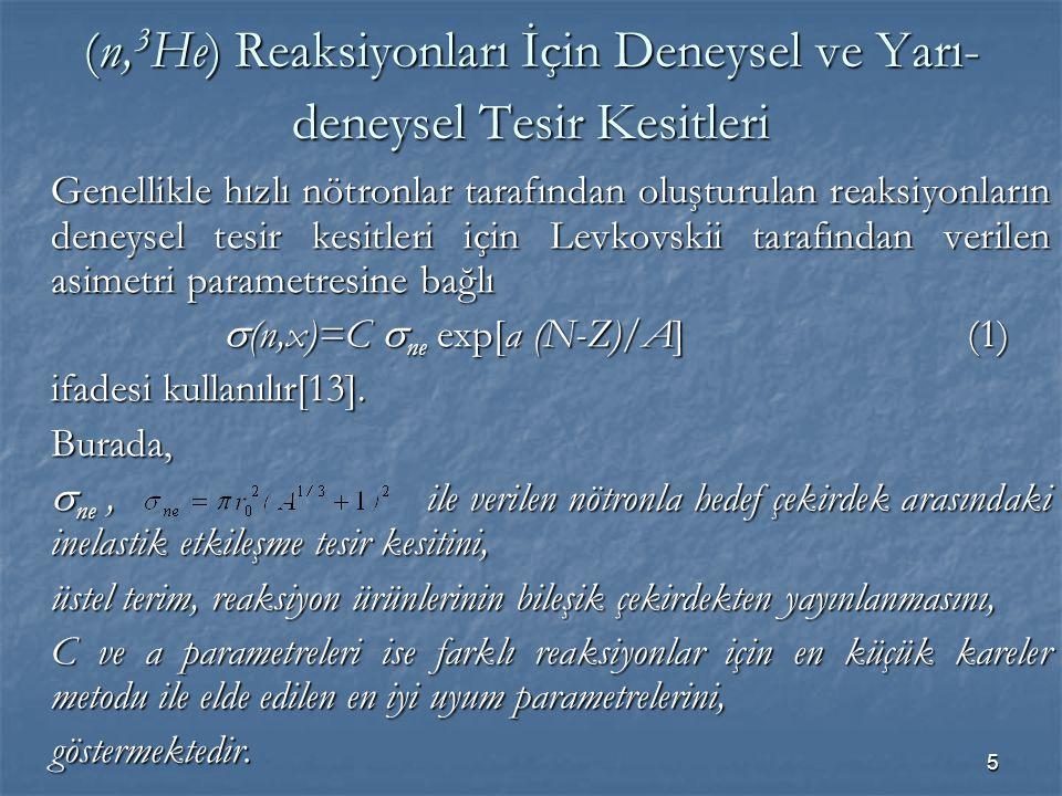 (n,3He) Reaksiyonları İçin Deneysel ve Yarı-deneysel Tesir Kesitleri