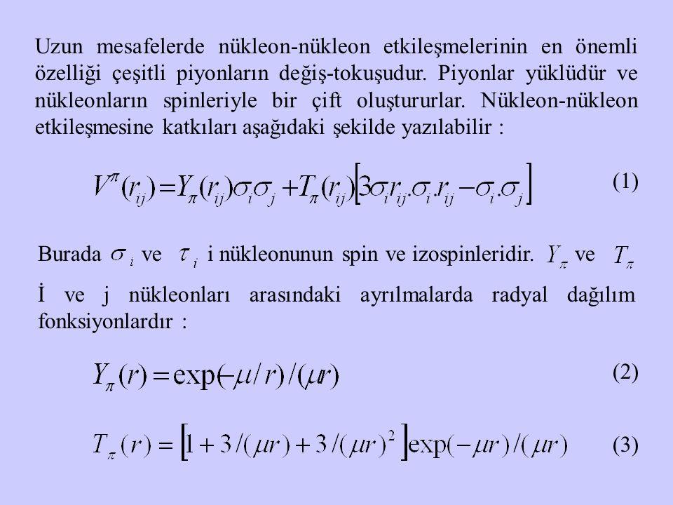 Uzun mesafelerde nükleon-nükleon etkileşmelerinin en önemli özelliği çeşitli piyonların değiş-tokuşudur. Piyonlar yüklüdür ve nükleonların spinleriyle bir çift oluştururlar. Nükleon-nükleon etkileşmesine katkıları aşağıdaki şekilde yazılabilir :