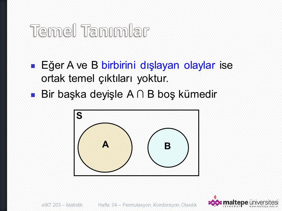 Temel Tanımlar Eğer A ve B birbirini dışlayan olaylar ise ortak temel çıktıları yoktur. Bir başka deyişle A ∩ B boş kümedir.