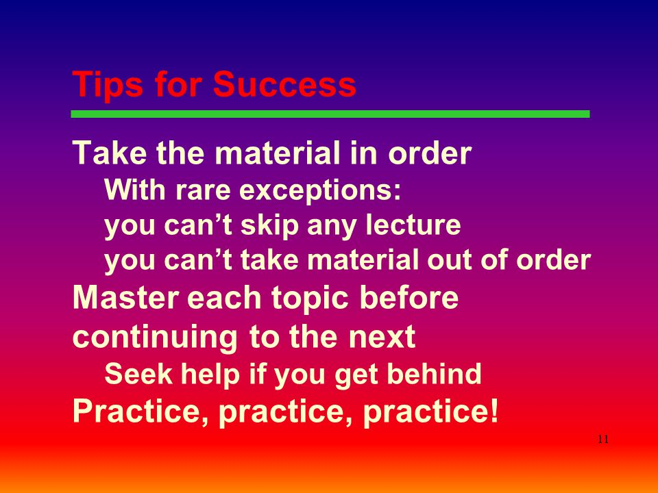 Tips for Success Take the material in order