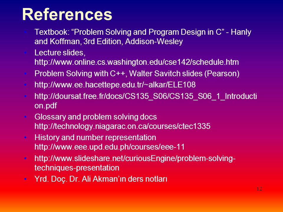 References Textbook: Problem Solving and Program Design in C - Hanly and Koffman, 3rd Edition, Addison-Wesley.
