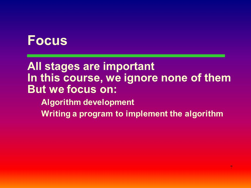 Focus All stages are important In this course, we ignore none of them