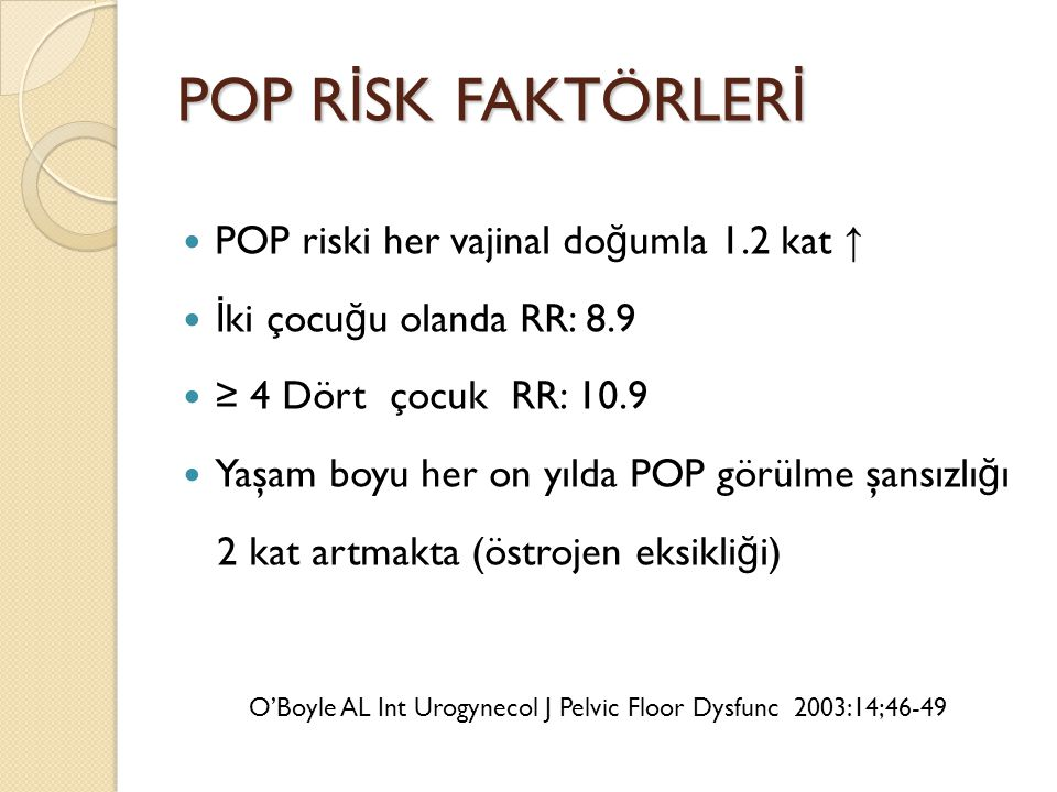 POP RİSK FAKTÖRLERİ POP riski her vajinal doğumla 1.2 kat ↑