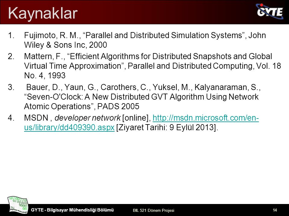 Kaynaklar Fujimoto, R. M., Parallel and Distributed Simulation Systems , John Wiley & Sons Inc, 2000.