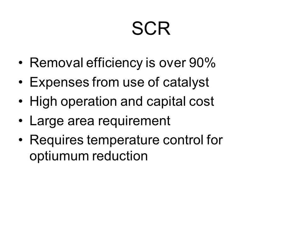 SCR Removal efficiency is over 90% Expenses from use of catalyst
