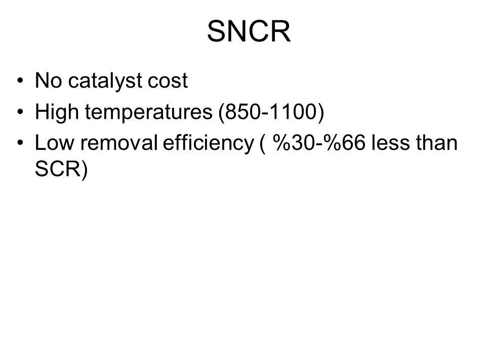 SNCR No catalyst cost High temperatures (850-1100)