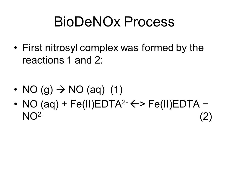 BioDeNOx Process First nitrosyl complex was formed by the reactions 1 and 2: NO (g)  NO (aq) (1)