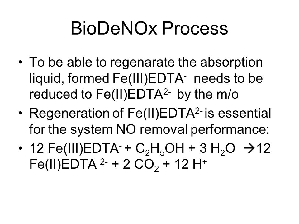BioDeNOx Process To be able to regenarate the absorption liquid, formed Fe(III)EDTA- needs to be reduced to Fe(II)EDTA2- by the m/o.
