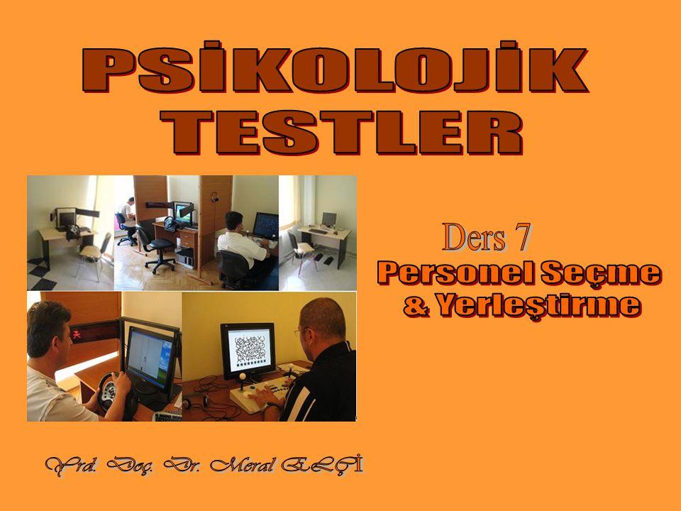 PSİKOLOJİK TESTLER Ders 7 Personel Seçme & Yerleştirme Yrd. Doç. Dr. Meral ELÇİ