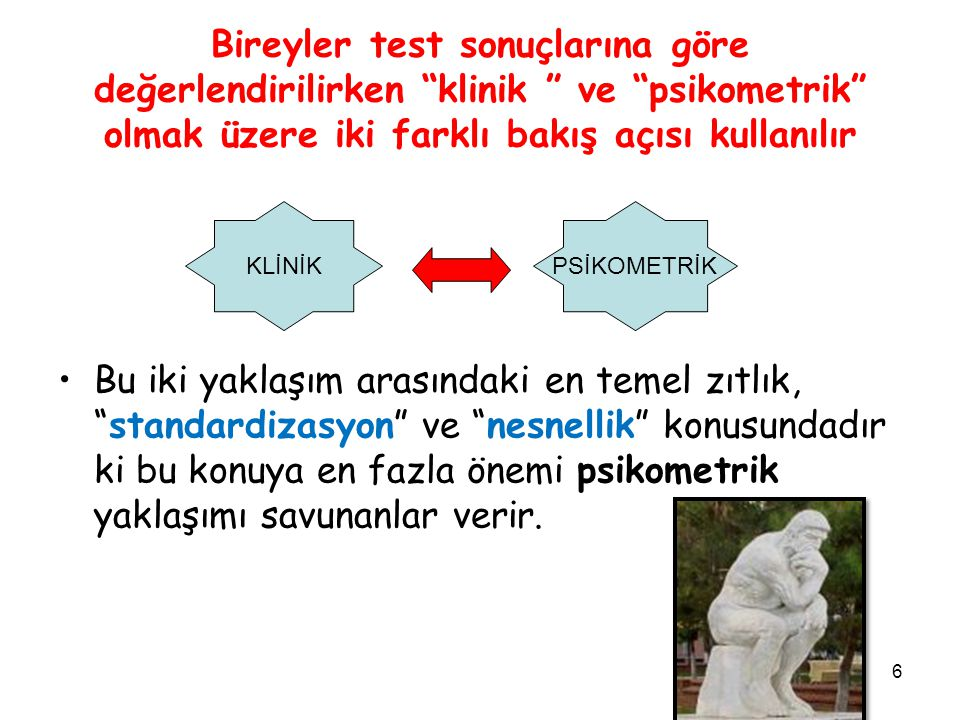 Bireyler test sonuçlarına göre değerlendirilirken klinik ve psikometrik olmak üzere iki farklı bakış açısı kullanılır