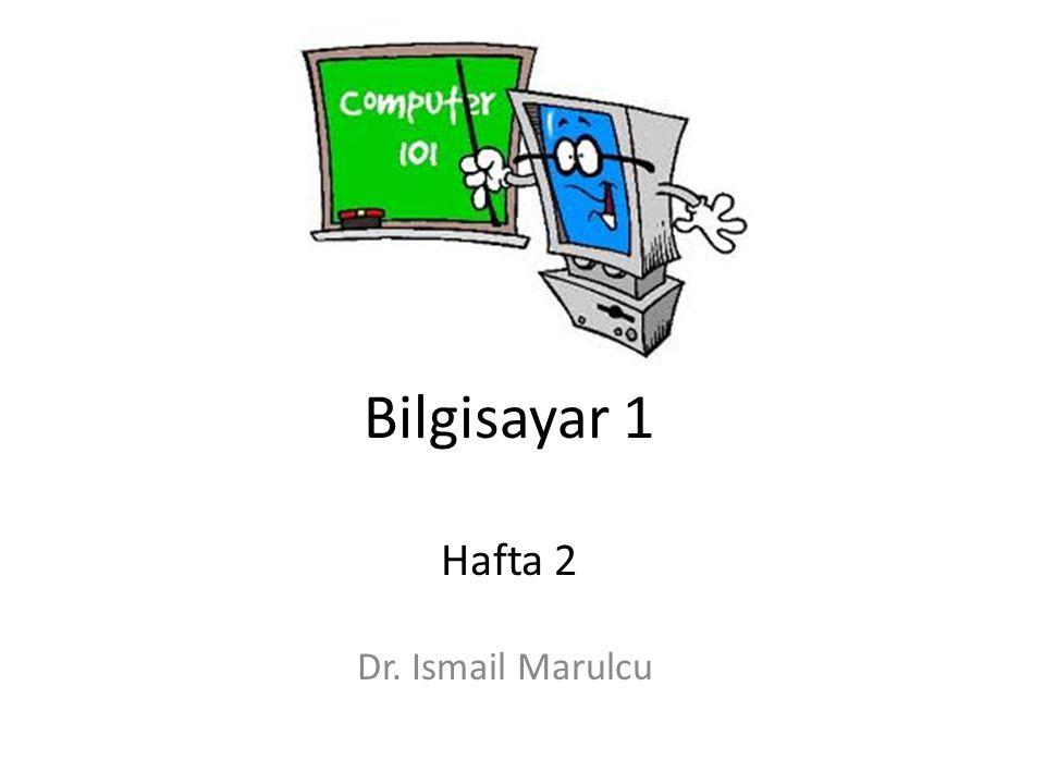 Bilgisayar 1 Dr İsmail Marulcu Dr. Ismail Marulcu