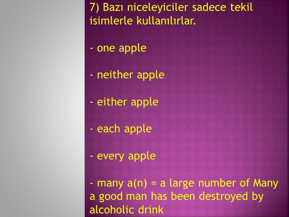 7) Bazı niceleyiciler sadece tekil isimlerle kullanılırlar.