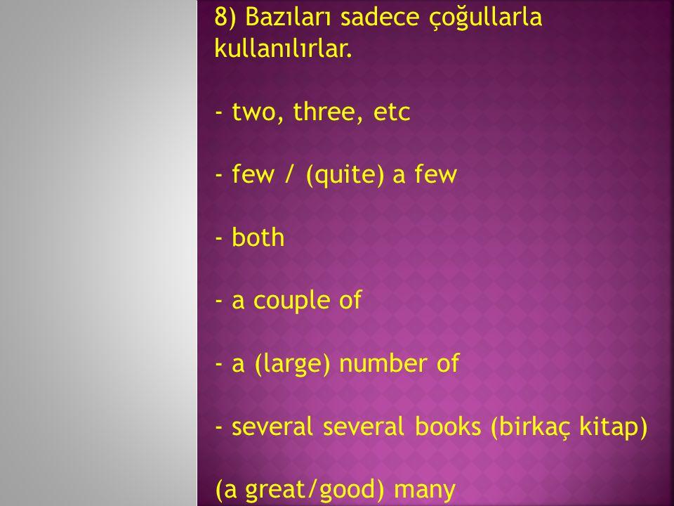 8) Bazıları sadece çoğullarla kullanılırlar.