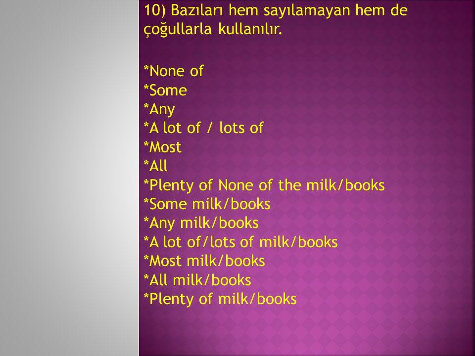 10) Bazıları hem sayılamayan hem de çoğullarla kullanılır.