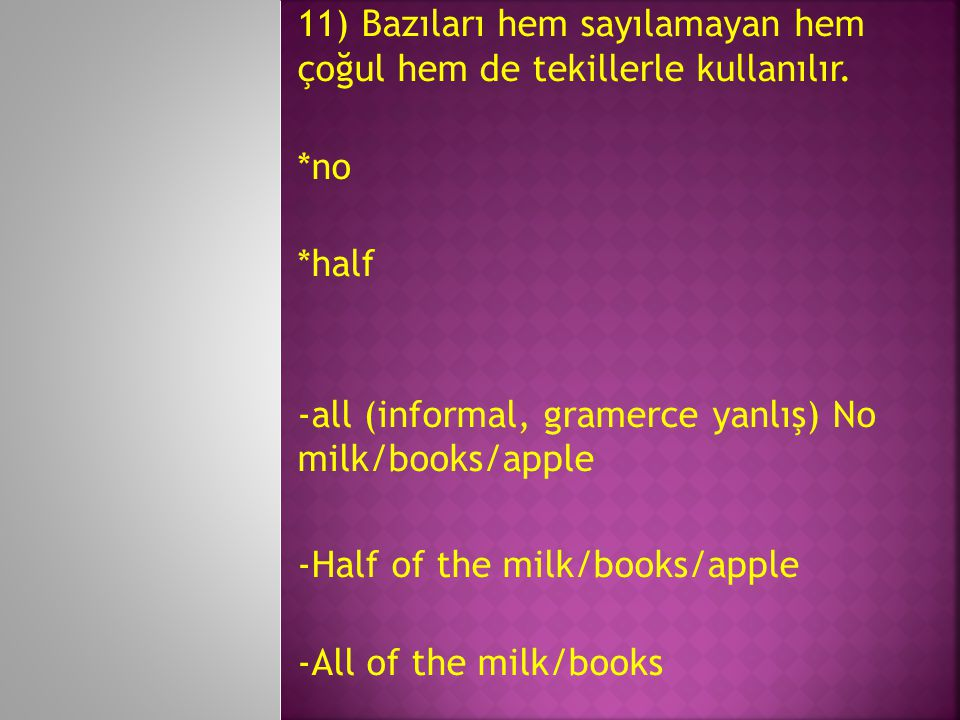 11) Bazıları hem sayılamayan hem çoğul hem de tekillerle kullanılır.