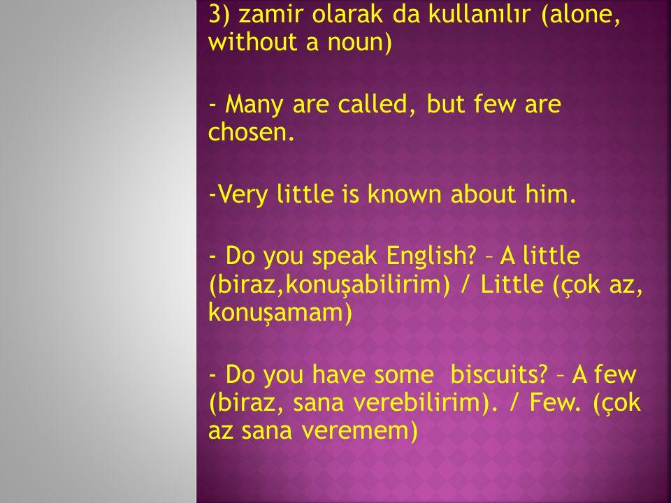 3) zamir olarak da kullanılır (alone, without a noun)